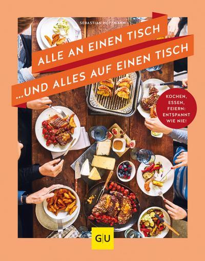 Alle an einen Tisch … und alles auf einen Tisch  Kochen, essen, feiern: entspannt wie nie!  GU Themenkochbuch  Deutsch