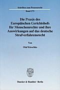 Die Praxis des Europäischen Gerichtshofs für Menschenrechte und ihre Auswirkungen auf das deutsche Strafverfahrensrecht