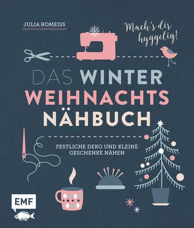 Das Winter-Weihnachts-Nähbuch  Festliche Deko und kleine Geschenke nähen – Mach's dir hyggelig!  Deutsch