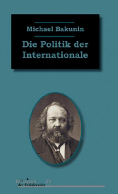 Die Politik der Internationale: Zwei Beiträge Bakunins zur Politik der Internationalen Arbeiter-Assoziation