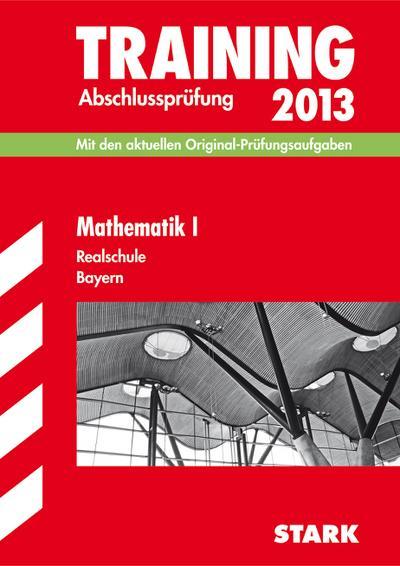 training-abschlussprufung-realschule-bayern-mathematik-i-2013-mit-den-aktuellen-original-prufungs