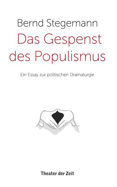 das-gespenst-des-populismus-ein-essay-zur-politischen-dramaturgie