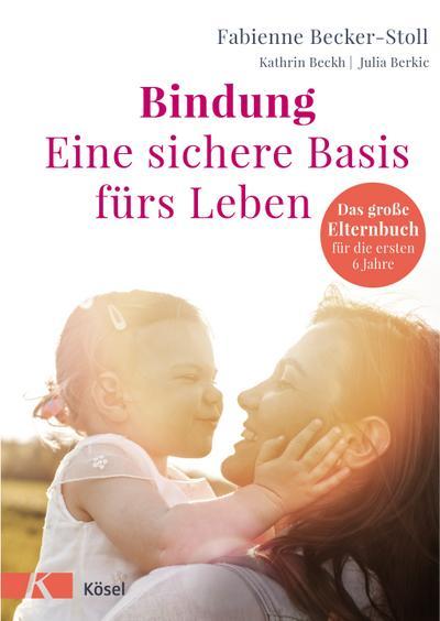 bindung-eine-sichere-basis-furs-leben-das-gro-e-elternbuch-fur-die-ersten-6-jahre