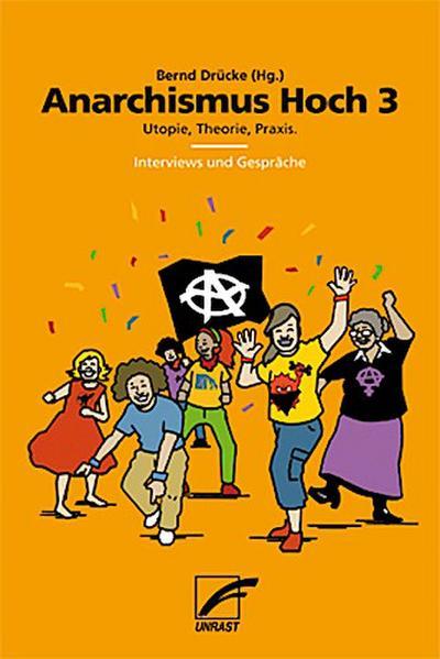 Anarchismus Hoch 3: Utopie, Theorie, Praxis. Interviews und Gespräche