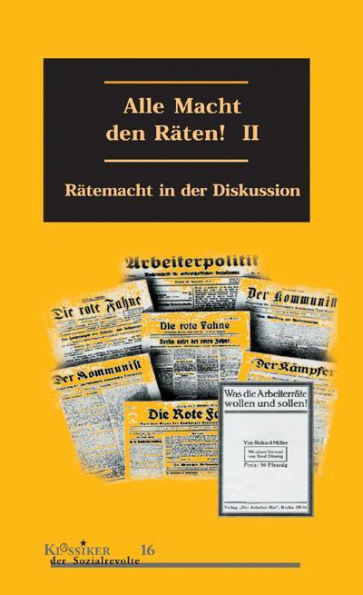 Alle Macht den Räten! Band 2: Rätemacht in der Diskussion (Klassiker der Sozialrevolte)