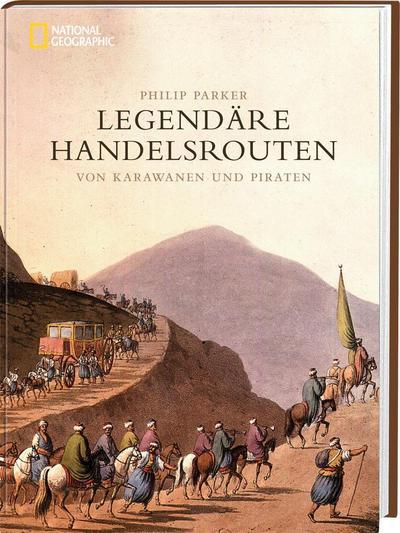 Legendäre Handelsrouten: Von Karawanen und Piraten