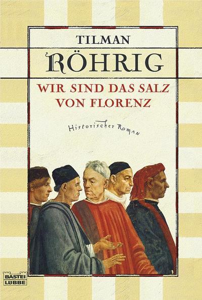 wir-sind-das-salz-von-florenz-historischer-roman-allgemeine-reihe-bastei-lubbe-taschenbucher-