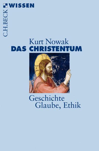 das-christentum-geschichte-glaube-ethik-beck-sche-reihe-