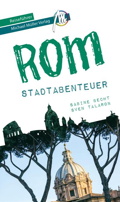 Rom - Stadtabenteuer Reiseführer Michael Müller Verlag  33 Stadtabenteuer zum Selbsterleben  MM-Stadtabenteuer  Hrsg. v. Kröner, Matthias  Deutsch