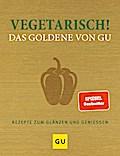 Vegetarisch! Das Goldene von GU: Rezepte zum  ...