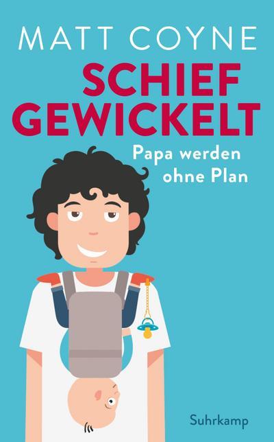 Schief gewickelt: Papa werden ohne Plan (suhrkamp taschenbuch)