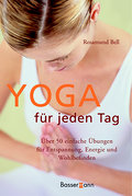 Yoga für jeden Tag: Über 50 einfache Übungen für Entspannung, Energie und Wohlbefinden
