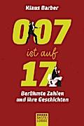 007 ist auf 17: Berühmte Zahlen und ihre Gesc ...