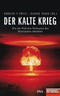 Der Kalte Krieg: Wie die Welt den Wahnsinn de ...