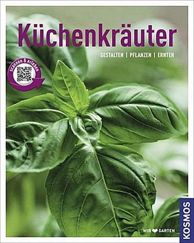 Küchenkräuter (Mein Garten): Gestalten - Pflanzen - Ernten