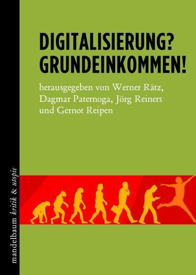 Digitalisierung? Grundeinkommen! (kritik & utopie)