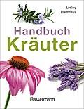 Handbuch Kräuter: Mehr als 100 Pflanzen für G ...