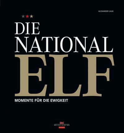 Die Nationalelf: Momente für die Ewigkeit