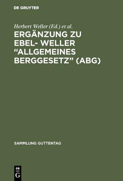 Erganzung zu Ebel- Weller &quote Allgemeines Berggesetz&quote  (ABG)