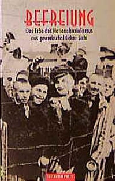 Befreiung. Das Erbe des Nationalsozialismus aus gewerkschaftlicher Sicht