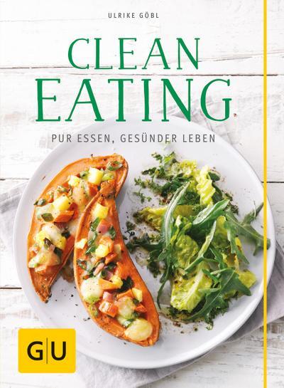 Clean Eating  Pur essen - gesünder leben  GU Kochen & Verwöhnen Diät und Gesundheit  Deutsch