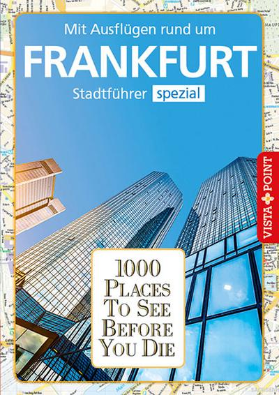 1000 Places To See Before You Die: Stadtführer Frankfurt spezial