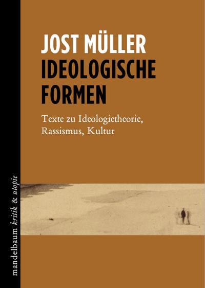 Ideologische Formen: Texte zu Ideologietheorie, Rassismus, Kultur