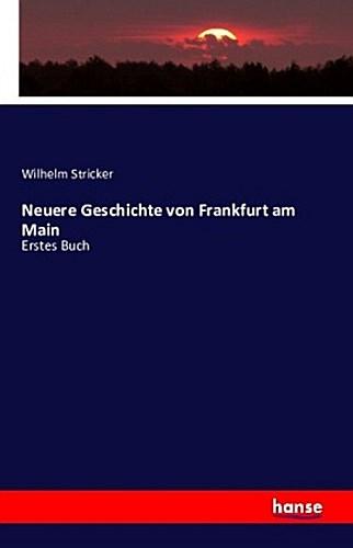 Neuere Geschichte von Frankfurt am Main Wilhelm Stricker