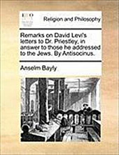 remarks-on-david-levi-s-letters-to-dr-priestley-in-answer-to-those-he-addressed-to-the-jews-by-an