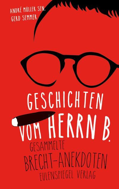 Geschichten vom Herrn B.: Gesammelte Brecht-Anekdoten