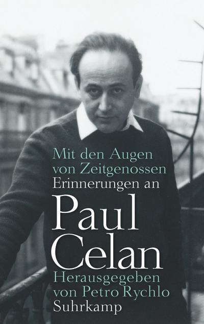 Mit den Augen von Zeitgenossen: Erinnerungen an Paul Celan