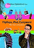Flipflops, iPod, Currywurst: Wer hat's erfund ...