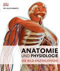 Anatomie und Physiologie: Die Bild-Enzyklopäd ...