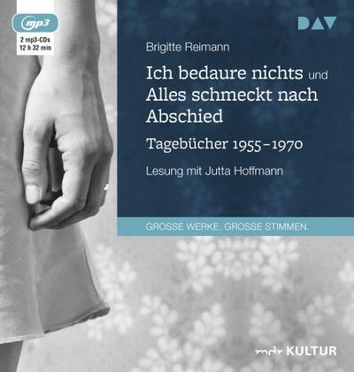 Ich bedaure nichts / Alles schmeckt nach Abschied. Tagebücher 1955-1970: Lesung mit Jutta Hoffmann (2 mp3-CDs)