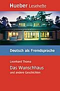 Lesehefte Deutsch als Fremdsprache Stufe B1. Das Wunschhaus und andere Geschichten