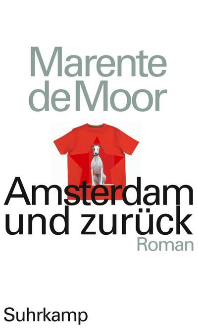 Amsterdam und zurück: Roman