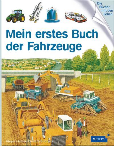 Mein erstes Buch der Fahrzeuge: Meyers kleine Kinderbibliothek (Meyers Kinderbibliothek - mein erstes...)