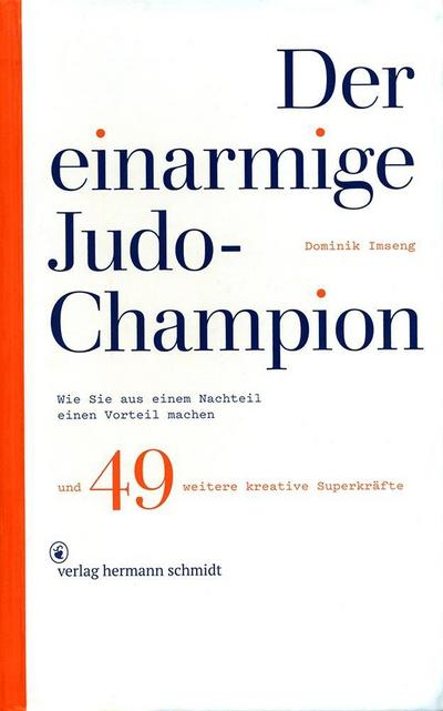 der-einarmige-judo-champion-wie-sie-aus-einem-nachteil-einen-vorteil-machen-und-49-weitere-kreative