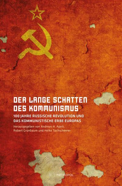 der-lange-schatten-des-kommunismus-100-jahre-russische-revolution-und-das-kommunistische-erbe-europ