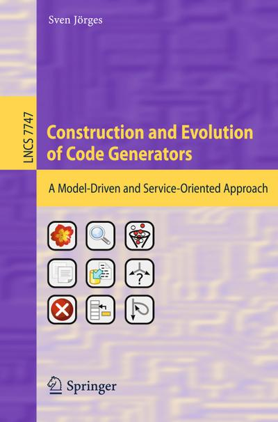 construction-and-evolution-of-code-generators-a-model-driven-and-service-oriented-approach-lecture