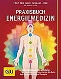 Praxisbuch Energiemedizin: Die Selbstheilungs ...