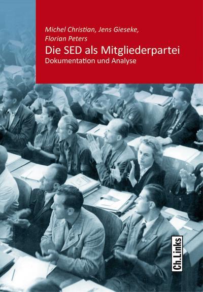 Die SED als Mitgliederpartei: Dokumentation und Analyse