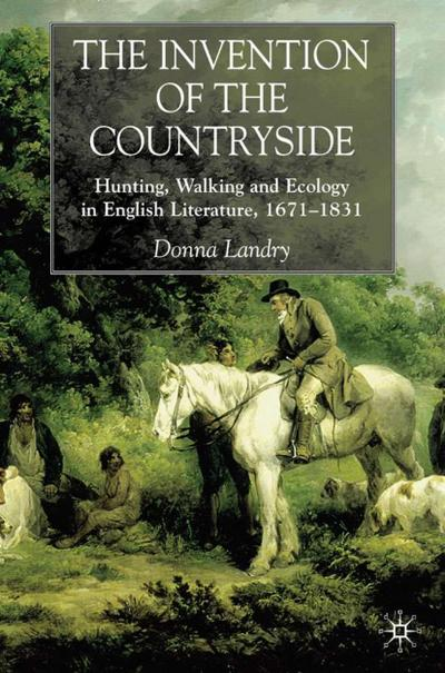 the-invention-of-the-countryside-hunting-walking-and-ecology-in-english-literature-16711831