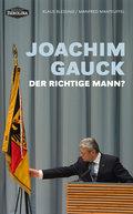 Joachim Gauck. Der richtige Mann? (Edition Be ...
