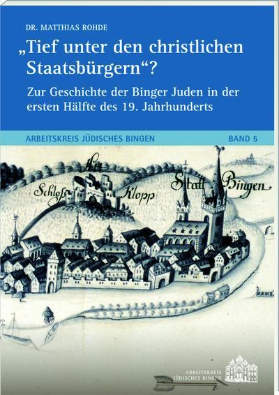 tief-unter-den-christlichen-staatsburgern-zur-geschichte-der-binger-juden-in-der-ersten-halfte-des-1