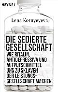 Die sedierte Gesellschaft: Wie Ritalin, Antid ...
