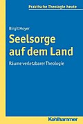 Seelsorge auf dem Land; Räume verletzbarer Theologie; Praktische Theologie he...