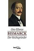 Bismarck 01: Der Reichsgründer