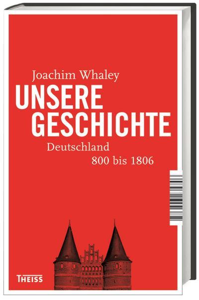 Unsere Geschichte: Deutschland 800 bis heute: Deutschland 800 bis 1806/ Deutschland 1806 bis heute