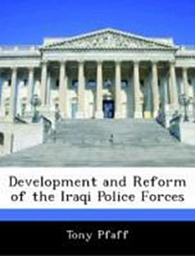 Pfaff, T: Development and Reform of the Iraqi Police Forces